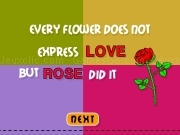 Jouer à Every flowers does not express love but rose dit it